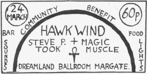 24th March 1972, Steve second on the bill beneath Hawkwind and above Magic Muscle, featuring Adrian Shaw, later to play bass for Steve's 1974 band, as well as Hawkwind, Michael Moorcock & The Deep Fix and very nearly for T.Rex in 1977.  This is the second of three gigs in little over 24 hours!  Steve opened for Barclay James Harvest and Flash at the Bracknell Leisure Centre, Berkshire, earlier that evening and the next night would play another Hawkwind support slot at the Dagenham Village Roundhouse.